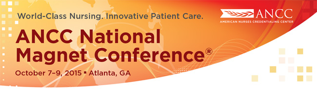 World-Class Nursing. Innovative Patient Care. ANCC National Magnet Conference. October 7–9, 2015. Atlanta, GA.